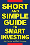 Short and Simple Guide to Smart Investing, Alan Lavine and Gail Liberman, 0595268927