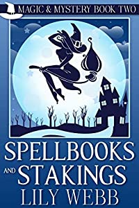 Spellbooks and Stakings: Paranormal Cozy Mystery (Magic & Mystery Book 2)