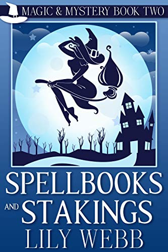 Spellbooks and Stakings: Paranormal Cozy Mystery (Magic & Mystery Book 2) by [Webb, Lily]