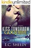 Kiss Tomorrow Goodbye: The Bliss Legacy - Book 3