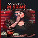 Moochers in Crime: A Dirk & Patsy Story   Justice Gray