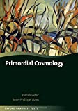 img - for Primordial Cosmology (Oxford Graduate Texts) book / textbook / text book