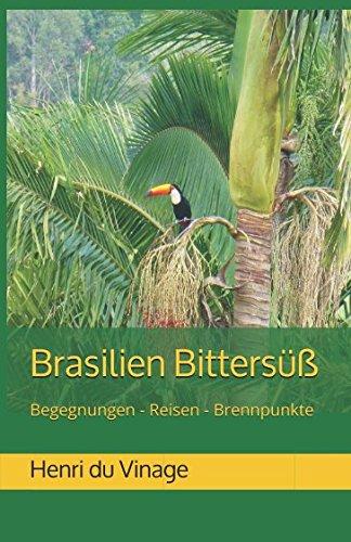 Brasilien Bittersüß: Begegnungen - Reisen - Brennpunkte: 2. ergänzte Auflage