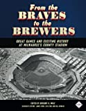img - for From the Braves to the Brewers: Great Games and Exciting History at Milwaukee s County Stadium (SABR Digital Library) (Volume 39) book / textbook / text book