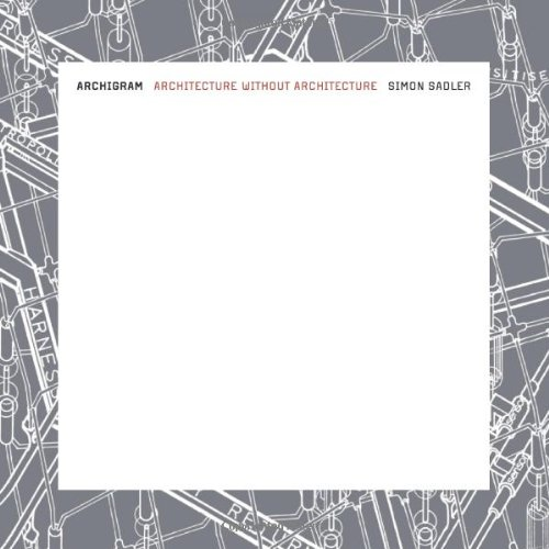 Archigram: Architecture without Architecture