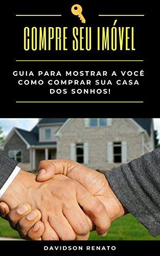 Compre Seu Imóvel: Guia Para Mostrar A Você Como Comprar Sua Casa Dos Sonhos!