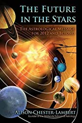 The Future in the Stars: The Astrological Message for 2012 & Beyond
