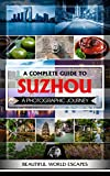 A Complete Guide to Suzhou: A Photographic Journey
