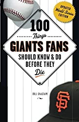 100 Things Giants Fans Should Know & Do Before They Die (100 Things...Fans Should Know)