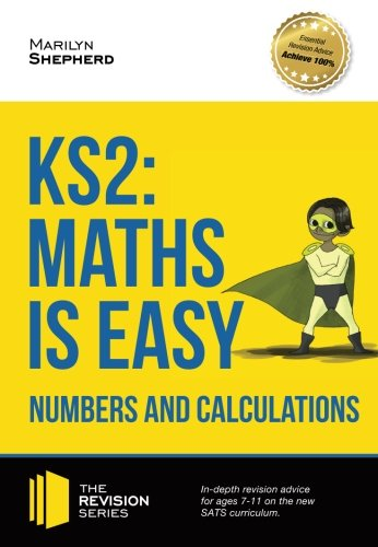 KS2: Maths is Easy - Numbers and Calculations.: In-depth revision advice for ages 7-11 on the new SATS curriculum. (Revi