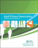 Adult Fitness Examination : A Physical Therapy Approach, Daniel Millrood, Charlotte Chua, 1931369380