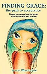 Finding Grace: the path to acceptance: Discover your personal meaning of grace with this illustrated book for adults (The Grace Girls 1)