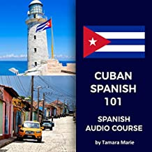 Cuban Spanish 101 Audio Course: Learn Authentic Cuban Spanish with Engaging Dialogues