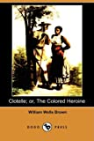 Clotelle; or, the Colored Heroine, William Wells Brown, 1409916634