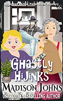 Ghastly Hijinks (An Agnes Barton Paranormal Mystery Book 5) by [Johns, Madison]