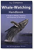 The Complete Whale-Watching Handbook: A Guide to Whales, Dolphins, and Porpoises of the World