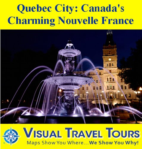 Whitewater Rafting Tours - QUEBEC CITY: CANADA'S CHARMING NOUVELLE FRANCE - A Travelogue - Read Before You Go or On The Way (Tours4Mobile, Visual Travel Tours Book 126)