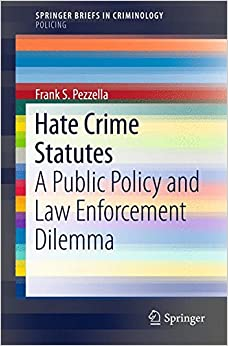 Hate Crime Statutes: A Public Policy and Law Enforcement Dilemma (SpringerBriefs in Criminology)