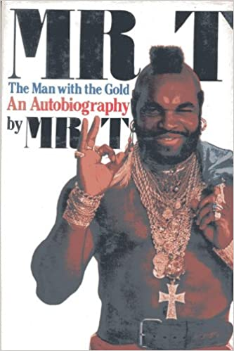 Mr T The Man With The Gold An Autobiography Mr T 9780312550899