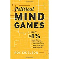 Political Mind Games: How the 1% Manipulate Our Understanding of What's Happening, What's Right, and What's Possible