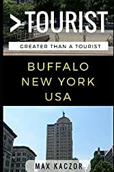 Great Than a Tourist - Buffalo, New York: 50 Travel Tips from a Local (Greater Than a Tourist)