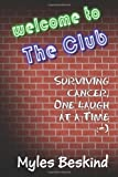 Welcome to the Club! Surviving Cancer, One Laugh at a Time, Myles Beskind, 1467975001