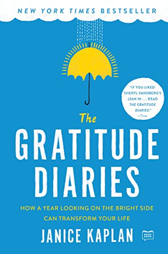 The Gratitude Diaries: How a Year Looking on the Bright Side Can Transform Your Life (Kaplan String E)
