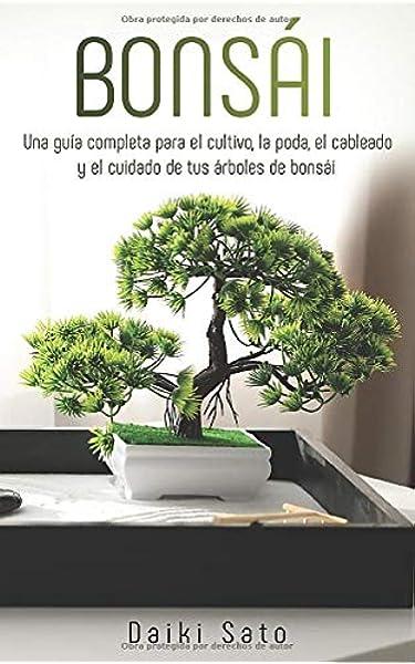 Bonsái: Una guía completa para el cultivo, la poda, el cableado y el cuidado de tus árboles de bonsái: Amazon.es: Sato, Daiki: Libros