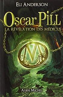 Oscar Pill, tome 1 : La révélation des Médicus par Serfaty