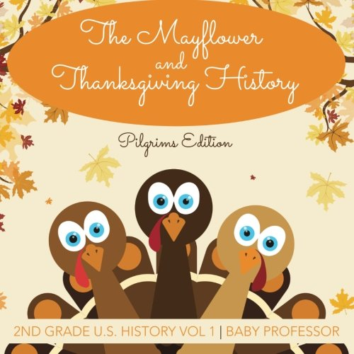 Read Online The Mayflower and Thanksgiving History  Pilgrims Edition  2nd Grade U.S. History Vol 1 pdf