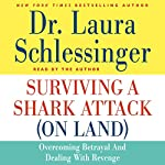 Surviving a Shark Attack (On Land): Overcoming Betrayal and Dealing with Revenge | Laura Schlessinger
