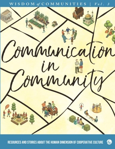 Wisdom of Communities 3: Communication in Community: Resources and Stories about the Human Dimension of Cooperative Culture (Volume 3)