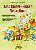 Das Krippenkinder-Spielebuch: Bedürfnisorientierte Angebote, umfassende Materialempfehlungen und viele Ideen für die pädagogische Praxis zur ... (Praxisbücher für den pädagogischen Alltag)