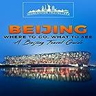 Beijing: Where to Go, What to See - a Beijing Travel Guide (China,Shanghai,Beijing,Xian,Peking,Guilin,Hong Kong, Book 3) Hörbuch von  Worldwide Travellers Gesprochen von: Paul Gewuerz