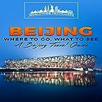 Beijing: Where to Go, What to See - a Beijing Travel Guide (China,Shanghai,Beijing,Xian,Peking,Guilin,Hong Kong, Book 3) | Worldwide Travellers