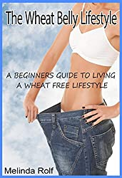The Wheat Belly Lifestyle: The Beginner's Guide to Living a Wheat-Free Life: Includes Wheat Free Recipes to Get You Started (The Home Life Series Book 18) (English Edition)
