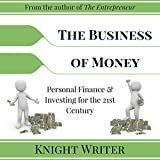 The Business of Money: Personal Finance & Investing for the 21st Century
