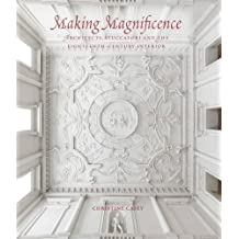 Making Magnificence: Architects, Stuccatori, and the Eighteenth-Century Interior