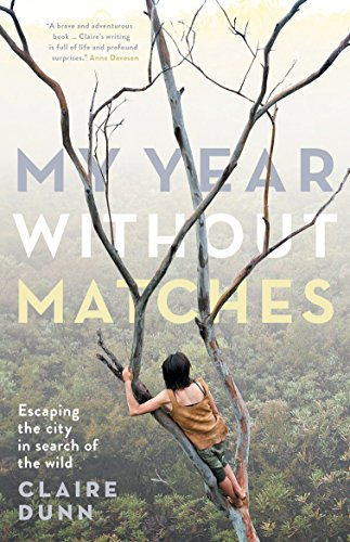 (My Year Without Matches: Escaping the City in Search of the Wild)