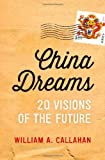 China Dreams: 20 Visions of the Future, William A. Callahan, 0199896402