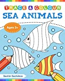 Sea Animals (Trace and Colour): Tracing and Coloring Book of Underwater Sea Creatures, Dolphin, Octopus, Star Fish, Crab, Sea Horse, Turtle and Many More