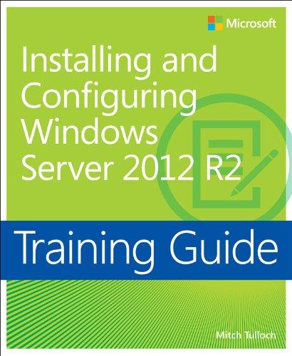 Training Guide Installing and Configuring Windows Server 2012 R2 (MCSA) (Microsoft Press Training Guide) Pdf