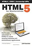HTML5 for Masterminds: How to take advantage of HTML5 to create amazing websites and revolutionary applications