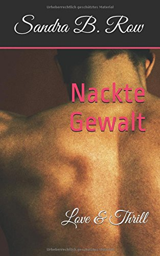 Nackte Gewalt: Love & Thrill Taschenbuch – 22. Juni 2018 Sandra B. Row Independently published 1982933062 Non-Classifiable