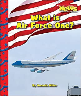 amazon com: what is air force one? (scholastic news nonfiction readers:  american symbols) (9780531224267): amanda miller: books