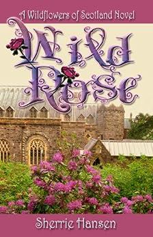 Wild Rose (Wildflowers of Scotland Book 2) by [Hansen, Sherrie]