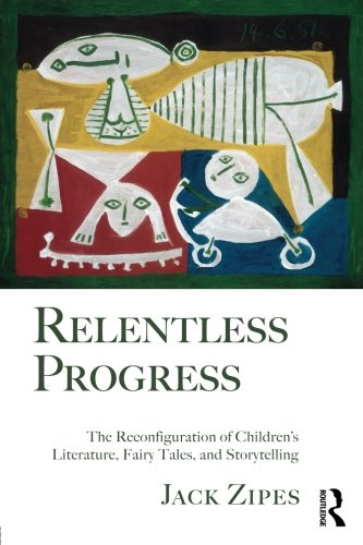Relentless Progress: The Reconfiguration of Children's Literature, Fairy Tales, and Storytelling