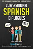 Conversational Spanish Dialogues: Over 100 Spanish Conversations and Short Stories (Conversational Spanish Dual Language Books)