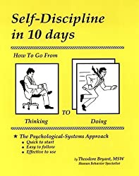Self-Discipline in 10 days: How To Go From Thinking to Doing by Theodore Bryant (2011) Paperback