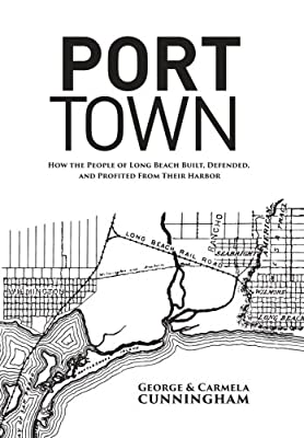 Port Town: How the People of Long Beach Built, Defended, and Profited From Their Harbor